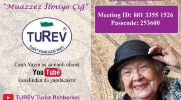 TUREV, Yaşayan Tarih Muazzez İlmiye Çığ'ı konuk ediyor